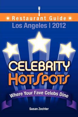 2012 Celebrity Hotspots Los Angeles Restaurant Guide: Where Your Fave Celebs Dine: B&w Version