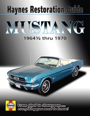 Haynes Repair Manual Ford Mustang Restoration Guide, '64 1/2-'70 By Storer, Jay