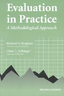 Evaluation in Practice By Bingham, Richard D./ Felbinger, Claire L.